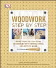 Image for Woodwork Step by Step : More Than 100 Tools and Techniques with Inspirational Projects to Make