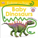 Image for Follow the Trail: Baby Dinosaurs