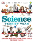 Image for Science Year by Year : A Visual History, From Stone Tools to Space Travel