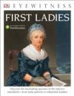 Image for DK Eyewitness Books: First Ladies : Discover the Fascinating Spouses of the Nation's Presidents from Early Patriots