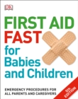 Image for First Aid Fast for Babies and Children : Emergency Procedures for all Parents and Caregivers