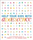 Image for Help Your Kids with Adolescence : A No-Nonsense Guide to Puberty and the Teenage Years