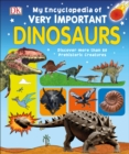 Image for My Encyclopedia of Very Important Dinosaurs : Discover more than 80 Prehistoric Creatures