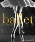 Image for Ballet : The Definitive Illustrated Story