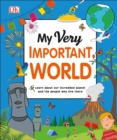 Image for My Very Important World : For Little Learners who want to Know about the World