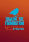 Image for Shaking the Foundation: Charles Darwin and the Theory of Evolution