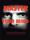 Image for Master Your Mind: Mind Master Dominick Giacobbe Reveals the Secrets of Mind Power