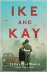 Image for Ike and Kay: A Novel