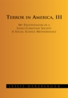 Image for Terror in America, Iii: My Existentialism in a Judeo-christian Society a Social Science Methodology