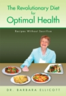 Image for Revolutionary Diet for Optimal Health: Recipes Without Sacrifice