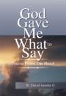 Image for God Gave Me What to Say: Poems from the Heart
