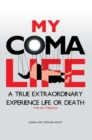 Image for My Coma Life: A True Extraordinary Experience to Life and Death Trials and Tribulations