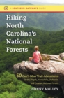 Image for Hiking North Carolina's National Forests : 50 Can't-Miss Trail Adventures in the Pisgah, Nantahala, Uwharrie, and Croatan National Forests