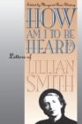 Image for How Am I to Be Heard?: Letters of Lillian Smith