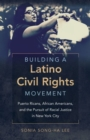 Image for Building a Latino civil rights movement  : Puerto Ricans, African Americans, and the pursuit of racial justice in New York City