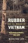 Image for Rubber and the Making of Vietnam : An Ecological History, 1897-1975