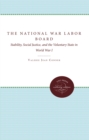 Image for The National War Labor Board: Stability, Social Justice, and the Voluntary State in World War I