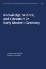 Image for Knowledge, Science, and Literature in Early Modern Germany