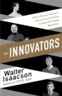 Image for The innovators  : how a group of hackers, geniuses, and geeks created the digital revolution