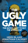 Image for The ugly game  : the Qatari plot to buy the World Cup