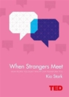 Image for When strangers meet  : how people you don't know can transform you