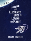 Image for Ad astra  : an illustrated guide to leaving the planet