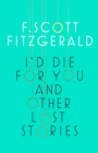 Image for I'd die for you and other lost stories