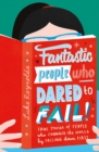 Image for Fantastic people who dared to fail!
