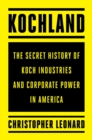 Image for Kochland  : the secret history of Koch Industries and corporate power in America