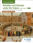 Image for Rebellion and disorder under the Tudors 1485-1603