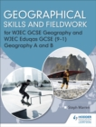 Image for Geographical skills and fieldwork for WJEC GCSE geography and WJEC Eduqas GCSE (9-1): Geography A and B