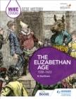Image for WJEC Eduqas GCSE history: The Elizabethan age, 1558-1603