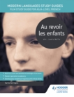 Image for Au revoir les enfants  : film study guide for AS/A-level French