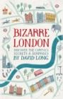 Image for Bizarre London  : discover the capital's secrets & surprises
