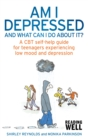 Image for Am I depressed and what can I do about it?  : a CBT self-help guide for teenagers experiencing low mood and depression