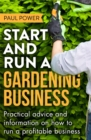 Image for Start and run a gardening business  : practical advice and information on how to manage a profitable business