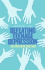 Image for Defeating teenage depression  : getting there together