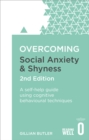 Image for Overcoming social anxiety and shyness  : a self-help guide to using cognitive behavioural techniques