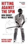 Image for Hitting against the spin  : how cricket really works