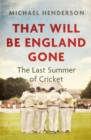 Image for That will be England gone  : the last summer of cricket