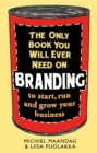 Image for The only book you will ever need on branding to start, run and grow your business