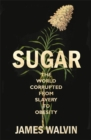 Image for Sugar  : the world corrupted, from slavery to obesity