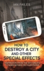 Image for How to destroy a city, and other special effects  : inspiration from the SFX greats to make movies on your phone