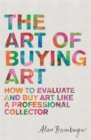 Image for The art of buying art  : how to evaluate and buy art like a professional collector