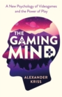 Image for The gaming mind  : a new psychology of videogames and the power of play