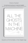 Image for All the ghosts in the machine  : illusions of immortality in the digital age