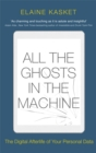 Image for All the ghosts in the machine  : the digital afterlife of your personal data