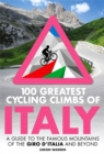 Image for 100 greatest cycling climbs of Italy  : a guide to the famous mountains of the Giro d'Italia and beyond