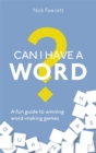 Image for Can I have a word?  : a fun guide to winning word games