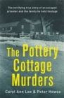 Image for The Pottery Cottage murders  : the terrifying untold true story of an escaped prisoner and the family he held hostage in Derbyshire